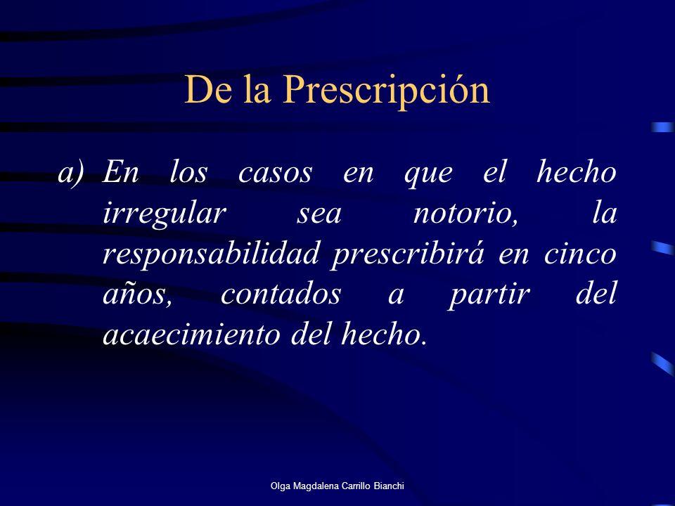 De la Prescripción a)En los casos en que el hecho irregular sea notorio, la responsabilidad prescribirá en cinco años, contados a partir del acaecimie