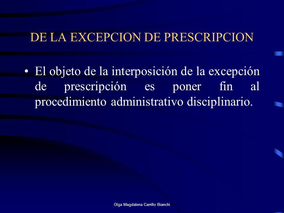 DE LA EXCEPCION DE PRESCRIPCION El objeto de la interposición de la excepción de prescripción es poner fin al procedimiento administrativo disciplinar