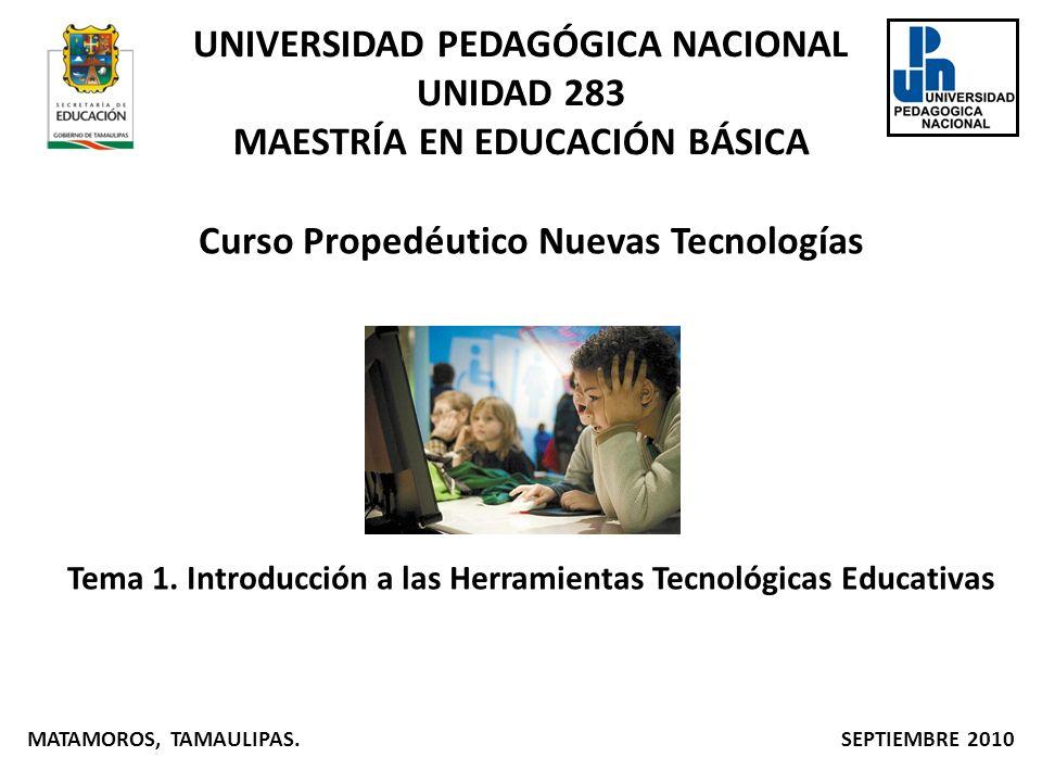 UNIVERSIDAD PEDAGÓGICA NACIONAL UNIDAD 283 MAESTRÍA EN EDUCACIÓN BÁSICA Curso Propedéutico Nuevas Tecnologías Tema 1. Introducción a las Herramientas