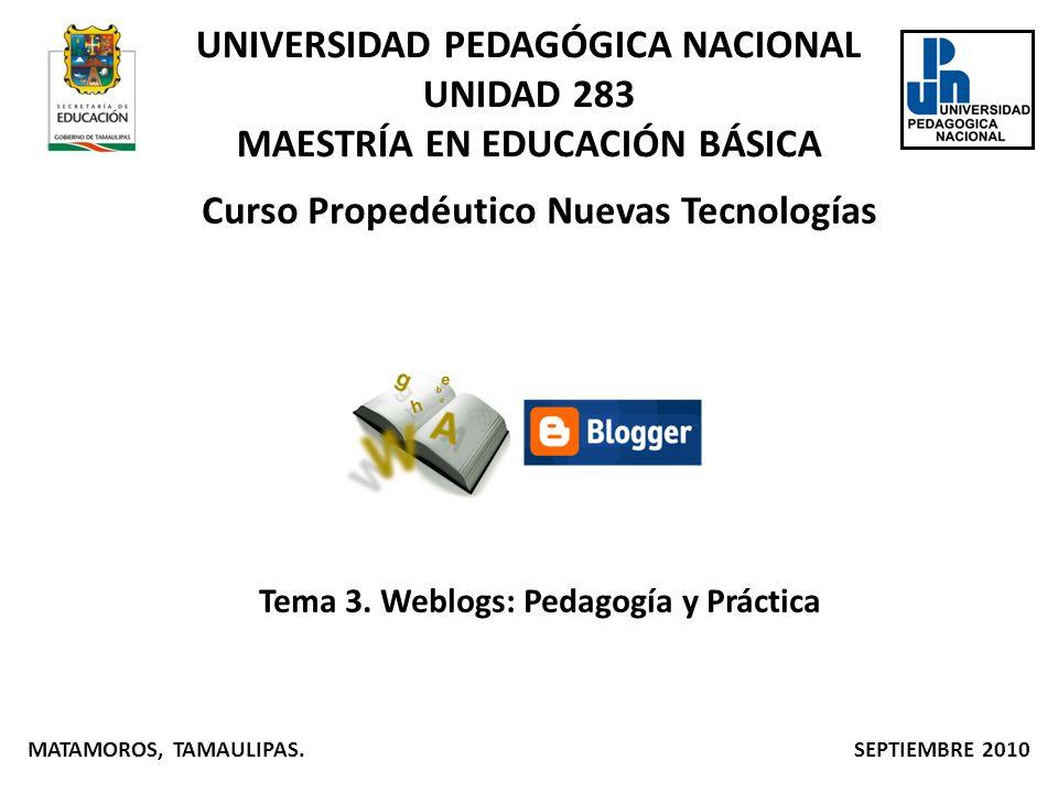 UNIVERSIDAD PEDAGÓGICA NACIONAL UNIDAD 283 MAESTRÍA EN EDUCACIÓN BÁSICA Curso Propedéutico Nuevas Tecnologías Tema 3. Weblogs: Pedagogía y Práctica MA