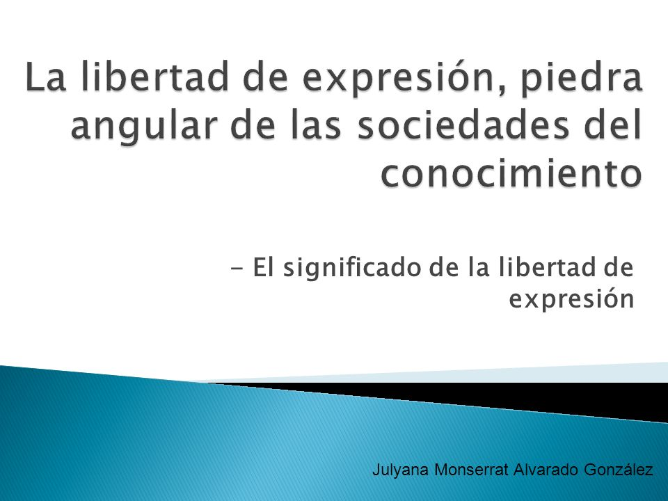 - El significado de la libertad de expresión Julyana Monserrat Alvarado González
