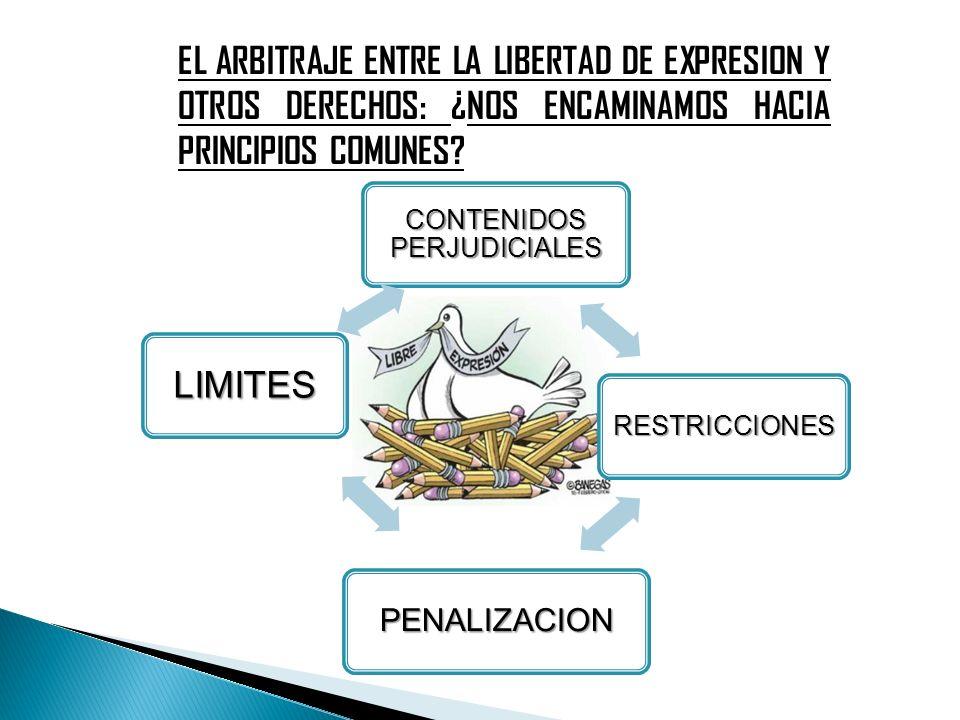 EL ARBITRAJE ENTRE LA LIBERTAD DE EXPRESION Y OTROS DERECHOS: ¿NOS ENCAMINAMOS HACIA PRINCIPIOS COMUNES? CONTENIDOS PERJUDICIALES RESTRICCIONES PENALI