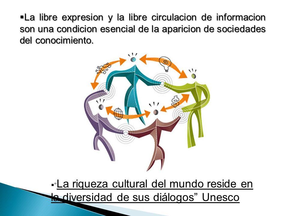 La libre expresion y la libre circulacion de informacion son una condicion esencial de la aparicion de sociedades del conocimiento. La libre expresion