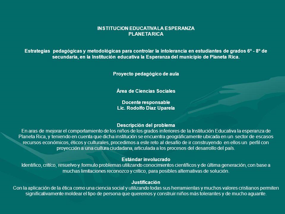 INSTITUCION EDUCATIVA LA ESPERANZA PLANETA RICA Estrategias pedagógicas y metodológicas para controlar la intolerancia en estudiantes de grados 6º - 8
