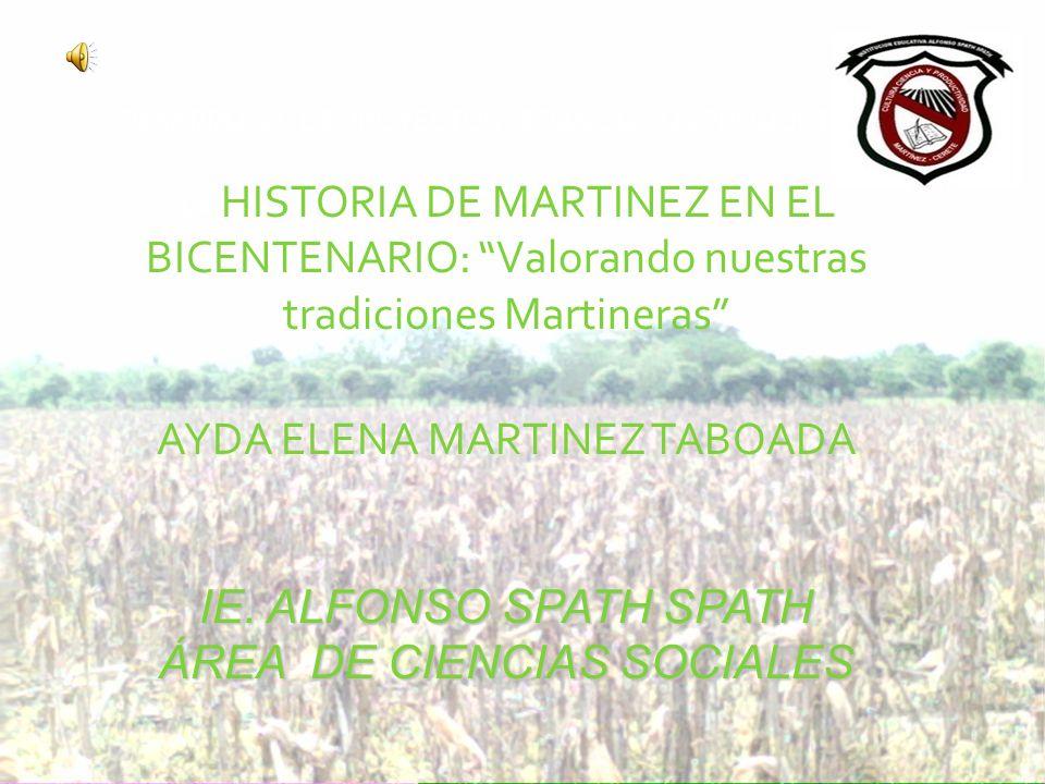 DESARROLLO DE PROYECTOS PEDAGOGICOS PRODUCTIVOS LA HISTORIA DE MARTINEZ EN EL BICENTENARIO: Valorando nuestras tradiciones Martineras AYDA ELENA MARTI