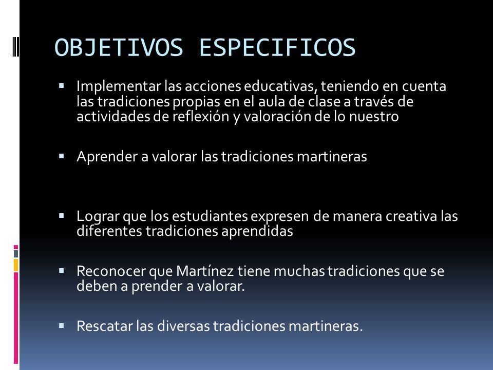 OBJETIVOS ESPECIFICOS Implementar las acciones educativas, teniendo en cuenta las tradiciones propias en el aula de clase a través de actividades de r