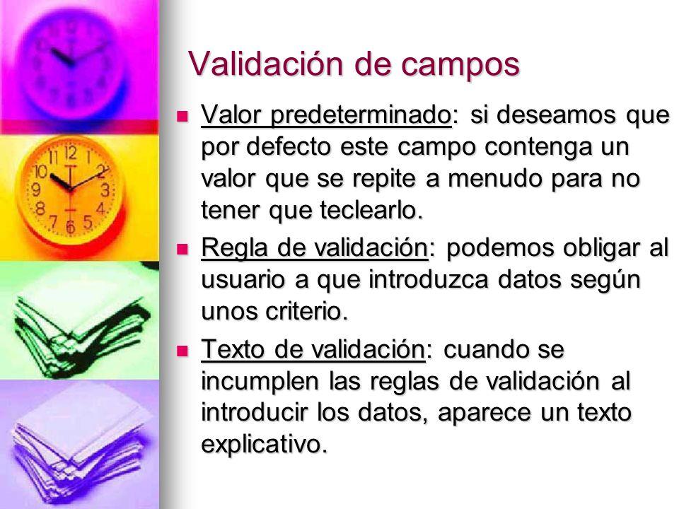 Validación de campos Valor predeterminado: si deseamos que por defecto este campo contenga un valor que se repite a menudo para no tener que teclearlo.