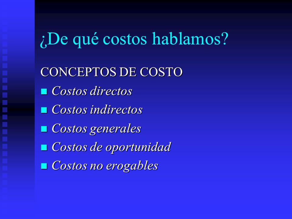 ¿De qué costos hablamos? CONCEPTOS DE COSTO Costos directos Costos directos Costos indirectos Costos indirectos Costos generales Costos generales Cost