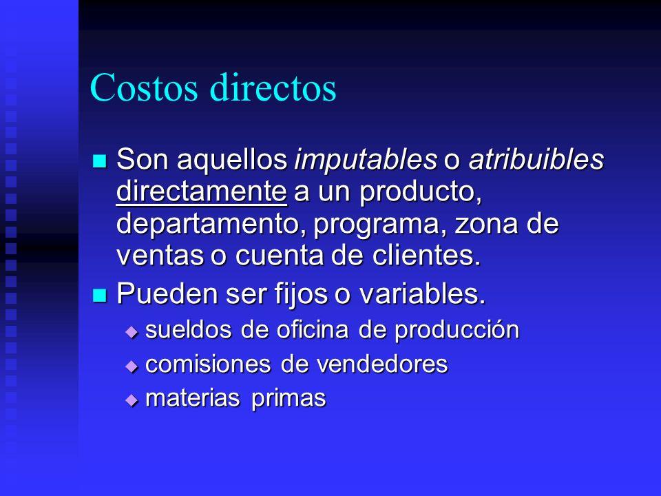 Costos directos Son aquellos imputables o atribuibles directamente a un producto, departamento, programa, zona de ventas o cuenta de clientes. Son aqu