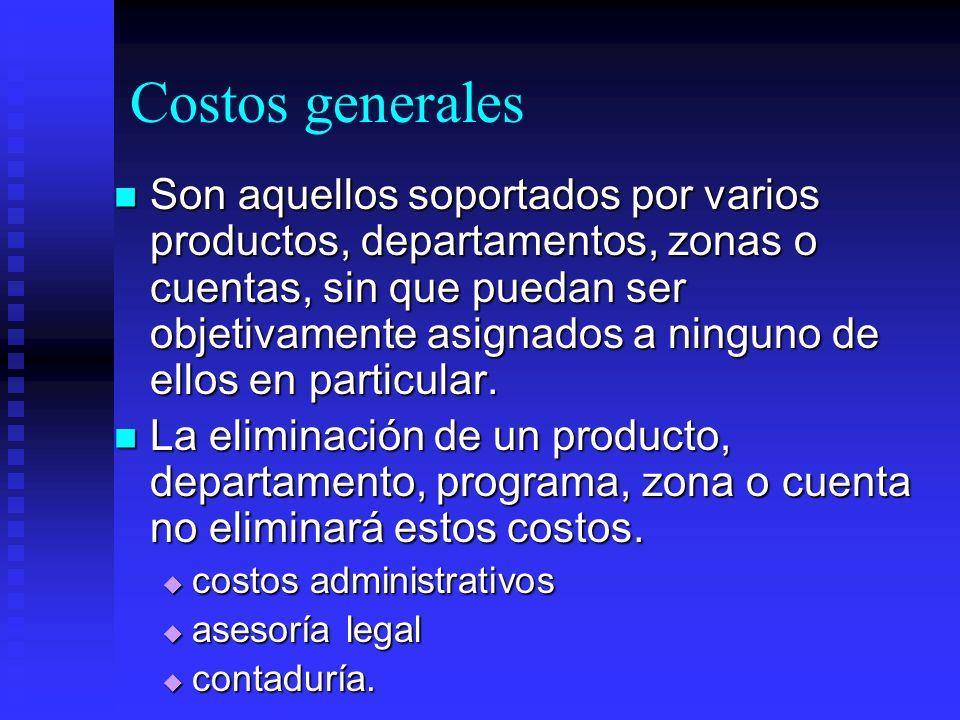 Costos generales Son aquellos soportados por varios productos, departamentos, zonas o cuentas, sin que puedan ser objetivamente asignados a ninguno de