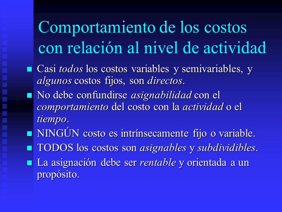 Comportamiento de los costos con relación al nivel de actividad Casi todos los costos variables y semivariables, y algunos costos fijos, son directos.