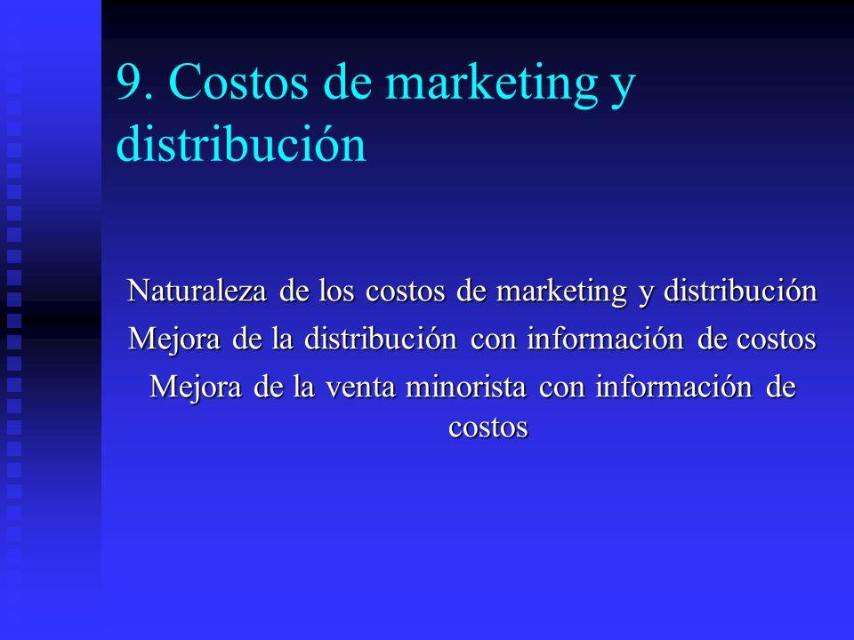 9. Costos de marketing y distribución Naturaleza de los costos de marketing y distribución Mejora de la distribución con información de costos Mejora