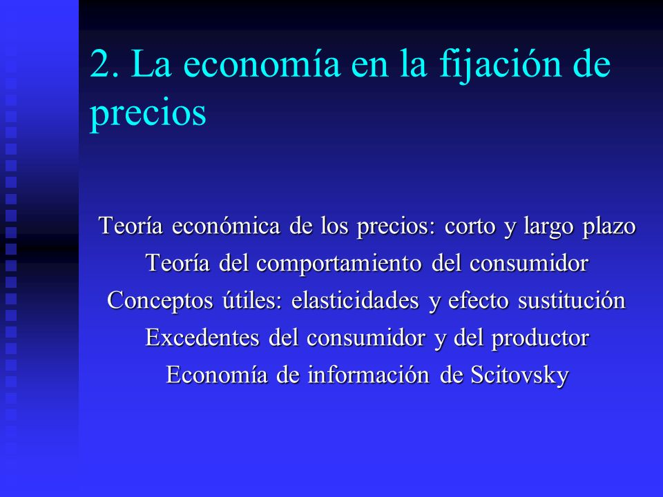 2. La economía en la fijación de precios Teoría económica de los precios: corto y largo plazo Teoría del comportamiento del consumidor Conceptos útile