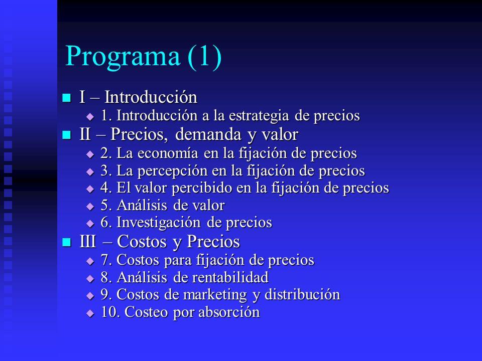 Programa (1) I – Introducción I – Introducción 1. Introducción a la estrategia de precios 1. Introducción a la estrategia de precios II – Precios, dem