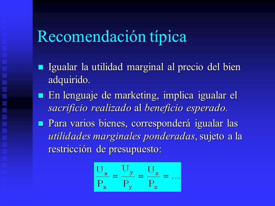 Recomendación típica Igualar la utilidad marginal al precio del bien adquirido. Igualar la utilidad marginal al precio del bien adquirido. En lenguaje