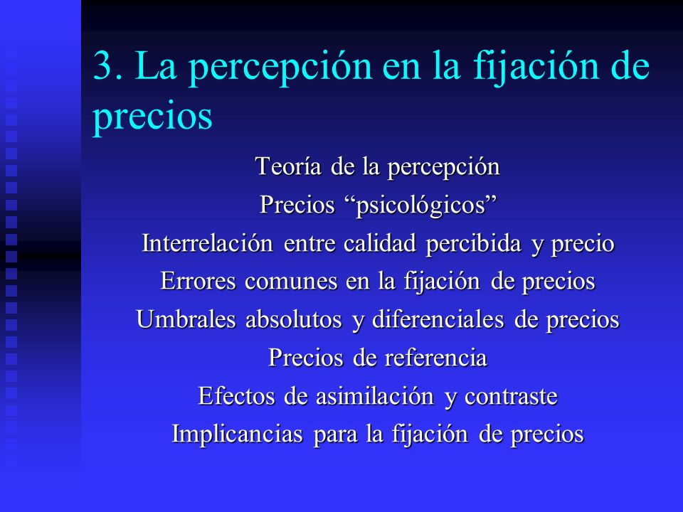 3. La percepción en la fijación de precios Teoría de la percepción Precios psicológicos Interrelación entre calidad percibida y precio Errores comunes