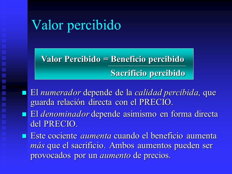 El numerador depende de la calidad percibida, que guarda relación directa con el PRECIO. El numerador depende de la calidad percibida, que guarda rela