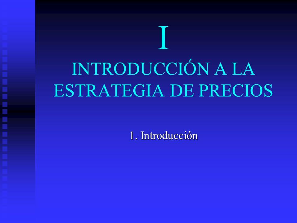 I INTRODUCCIÓN A LA ESTRATEGIA DE PRECIOS 1. Introducción