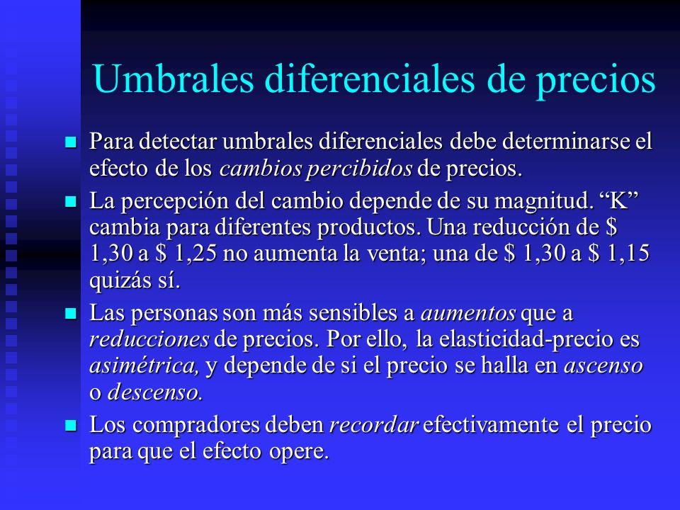 Umbrales diferenciales de precios Para detectar umbrales diferenciales debe determinarse el efecto de los cambios percibidos de precios. Para detectar