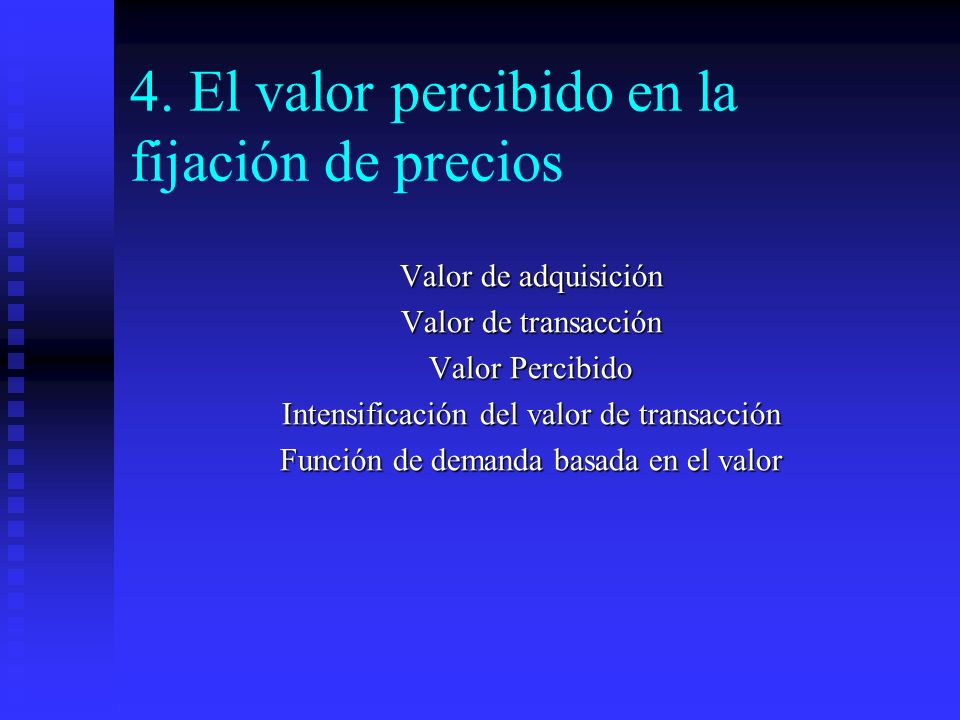 4. El valor percibido en la fijación de precios Valor de adquisición Valor de transacción Valor Percibido Intensificación del valor de transacción Fun