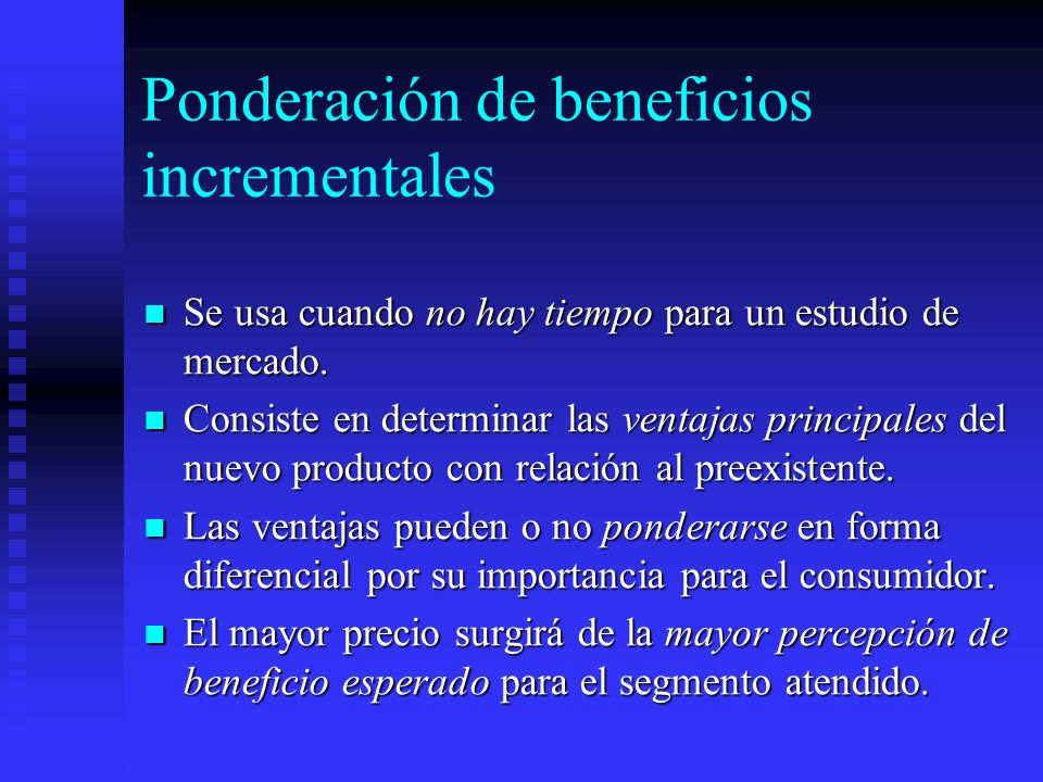 Ponderación de beneficios incrementales Se usa cuando no hay tiempo para un estudio de mercado. Se usa cuando no hay tiempo para un estudio de mercado