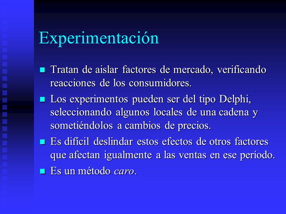 Experimentación Tratan de aislar factores de mercado, verificando reacciones de los consumidores. Tratan de aislar factores de mercado, verificando re