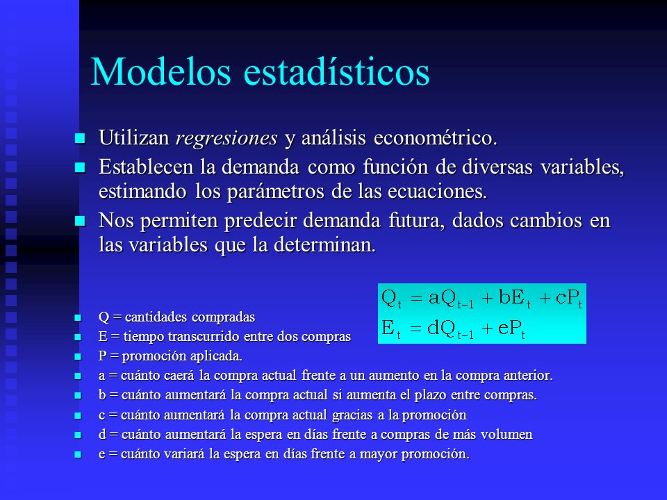 Modelos estadísticos Utilizan regresiones y análisis econométrico. Utilizan regresiones y análisis econométrico. Establecen la demanda como función de