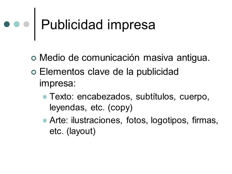 Publicidad impresa Medio de comunicación masiva antigua. Elementos clave de la publicidad impresa: Texto: encabezados, subtítulos, cuerpo, leyendas, e