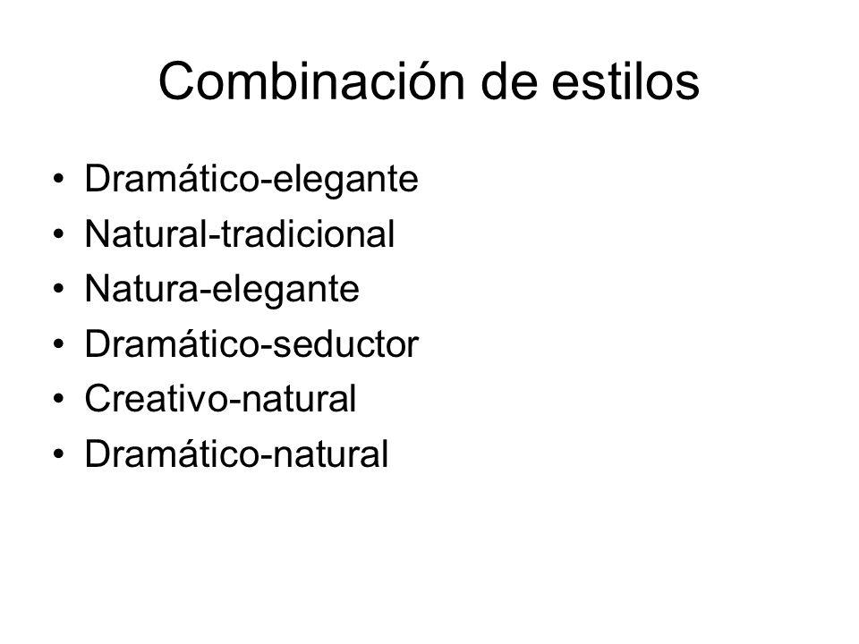 Combinación de estilos Dramático-elegante Natural-tradicional Natura-elegante Dramático-seductor Creativo-natural Dramático-natural