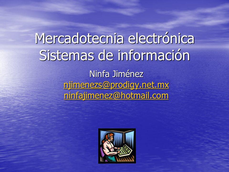 Mercadotecnia electrónica Sistemas de información Ninfa Jiménez njimenezs@prodigy.net.mx ninfajimenez@hotmail.com