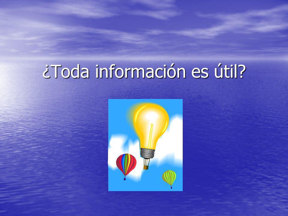¿Toda información es útil?