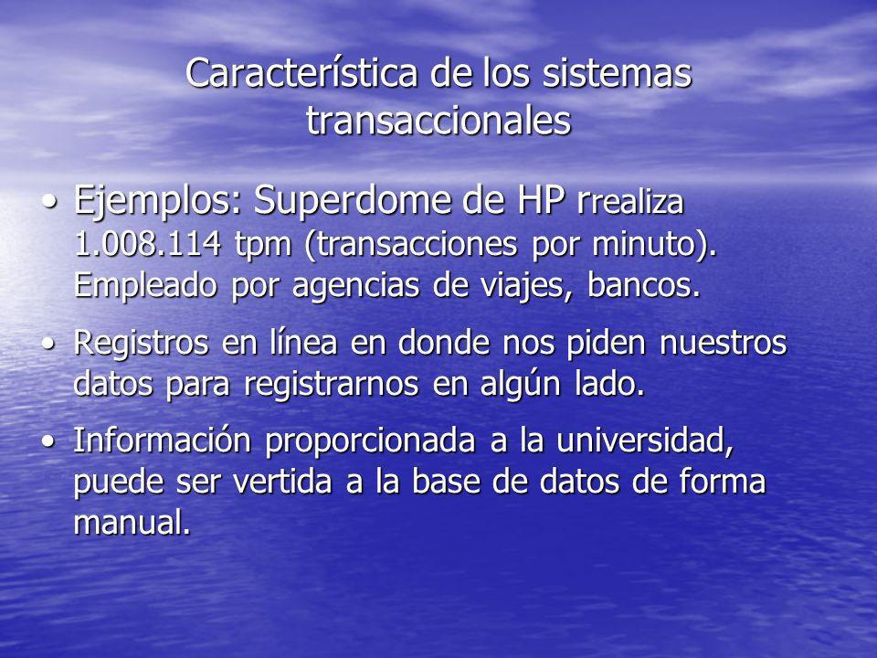 Característica de los sistemas transaccionales Ejemplos: Superdome de HP r realiza 1.008.114 tpm (transacciones por minuto). Empleado por agencias de