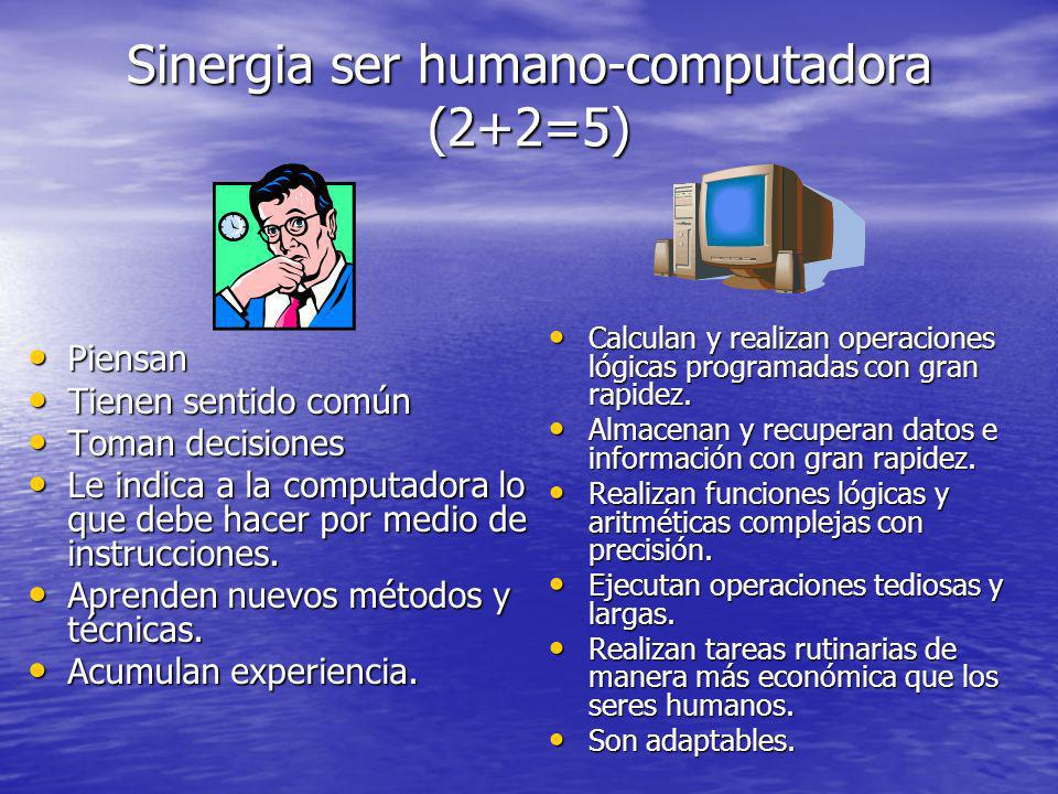 Sinergia ser humano-computadora (2+2=5) Piensan Piensan Tienen sentido común Tienen sentido común Toman decisiones Toman decisiones Le indica a la com