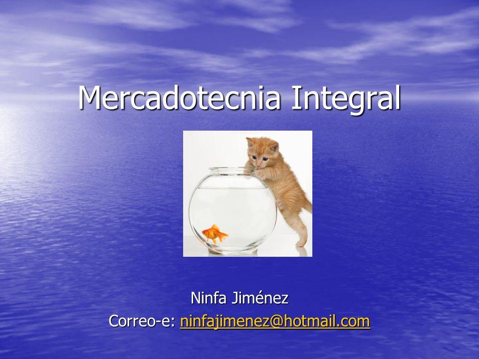 Mercadotecnia Integral Ninfa Jiménez Correo-e: ninfajimenez@hotmail.com ninfajimenez@hotmail.com