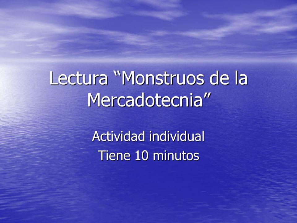 Lectura Monstruos de la Mercadotecnia Actividad individual Tiene 10 minutos