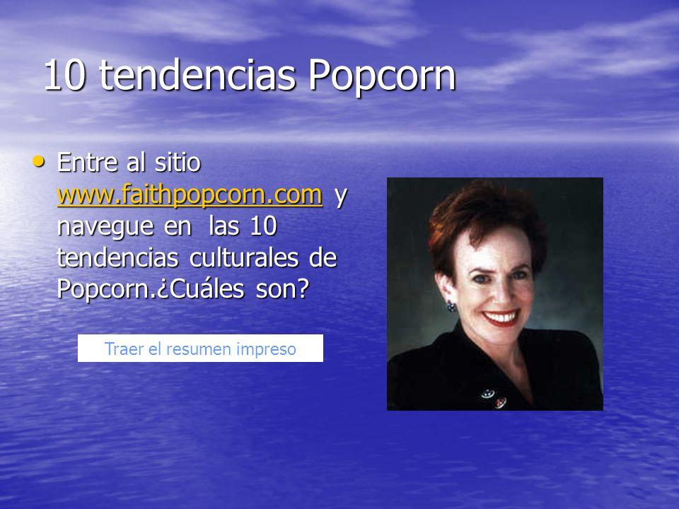 10 tendencias Popcorn Entre al sitio www.faithpopcorn.com y navegue en las 10 tendencias culturales de Popcorn.¿Cuáles son? Entre al sitio www.faithpo