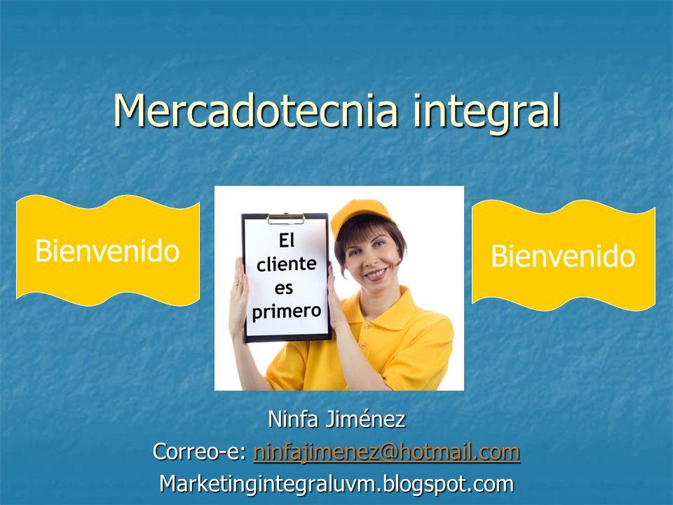 Mercadotecnia integral Ninfa Jiménez Correo-e: ninfajimenez@hotmail.com ninfajimenez@hotmail.com Marketingintegraluvm.blogspot.com Bienvenido