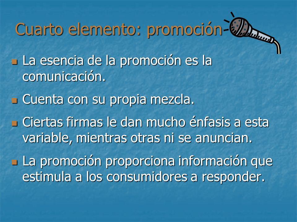 Cuarto elemento: promoción La esencia de la promoción es la comunicación. La esencia de la promoción es la comunicación. Cuenta con su propia mezcla.