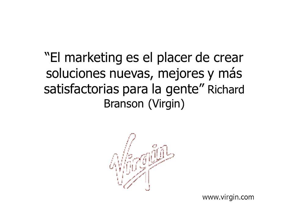 El marketing es el placer de crear soluciones nuevas, mejores y más satisfactorias para la gente Richard Branson (Virgin) www.virgin.com