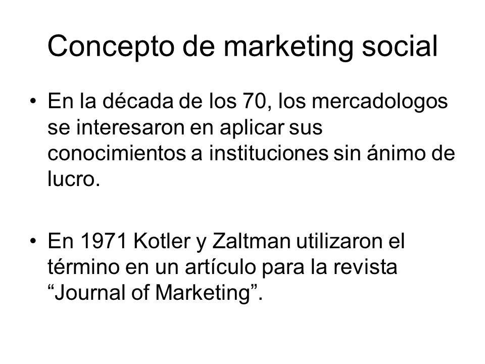 Concepto de marketing social En la década de los 70, los mercadologos se interesaron en aplicar sus conocimientos a instituciones sin ánimo de lucro.