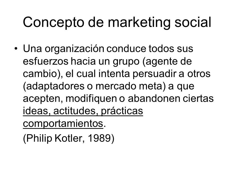 Concepto de marketing social Una organización conduce todos sus esfuerzos hacia un grupo (agente de cambio), el cual intenta persuadir a otros (adapta