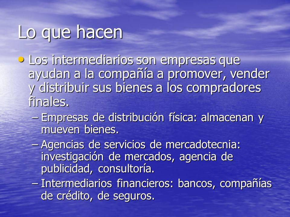 Lo que hacen Los intermediarios son empresas que ayudan a la compañía a promover, vender y distribuir sus bienes a los compradores finales. Los interm