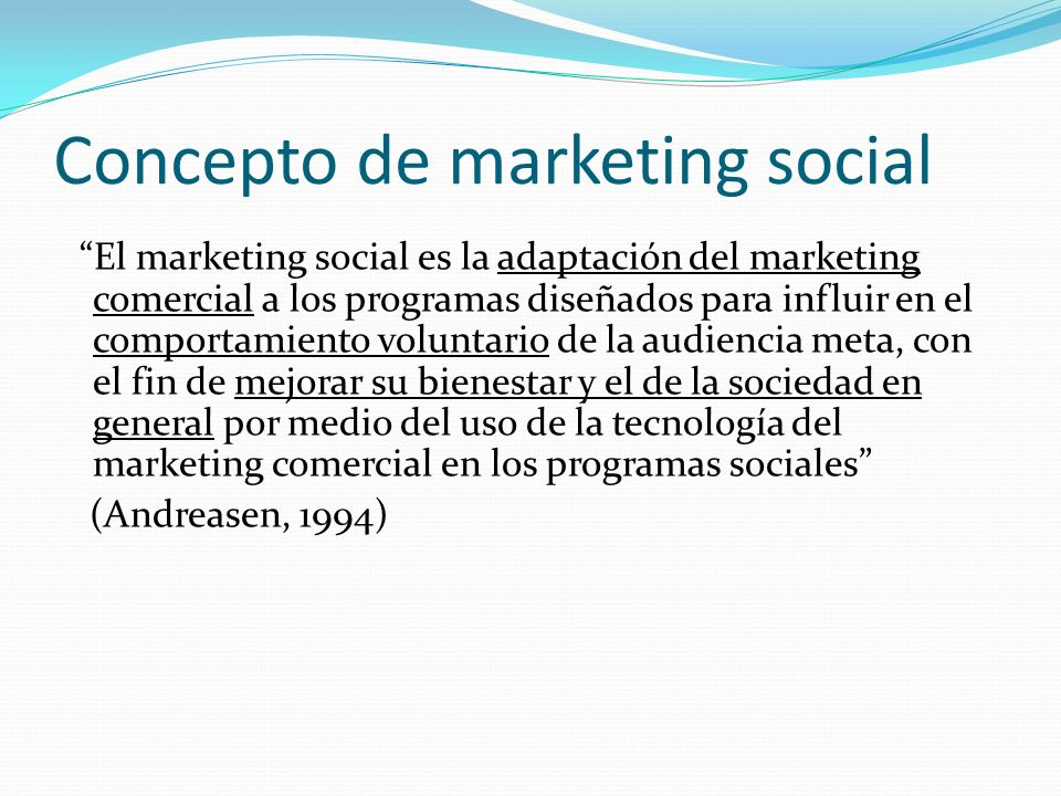 Concepto de marketing social El marketing social es la adaptación del marketing comercial a los programas diseñados para influir en el comportamiento