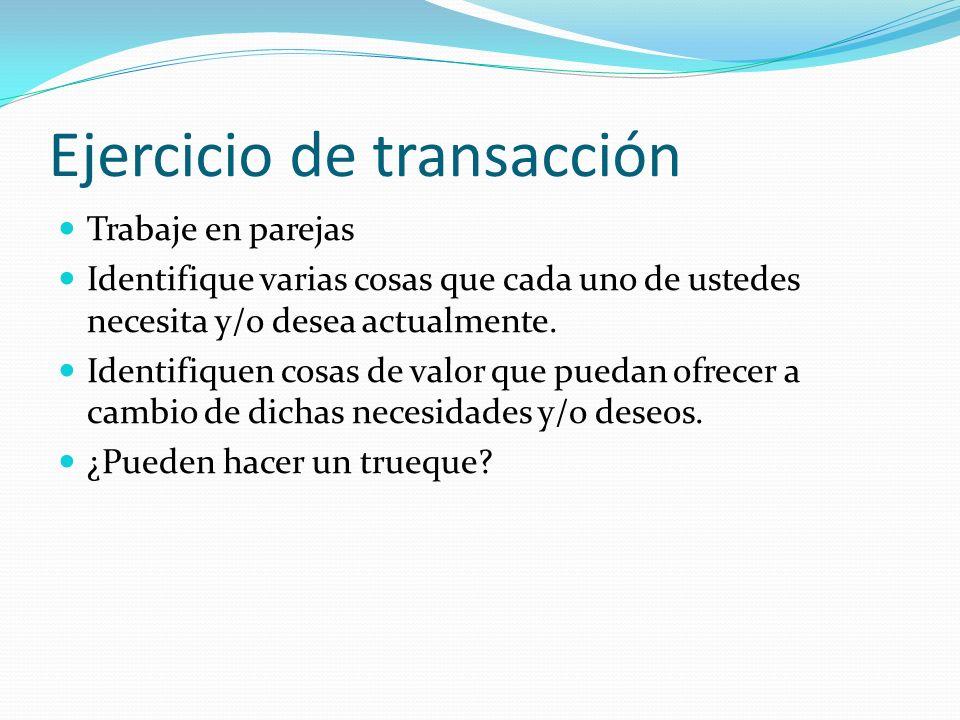 Ejercicio de transacción Trabaje en parejas Identifique varias cosas que cada uno de ustedes necesita y/o desea actualmente. Identifiquen cosas de val