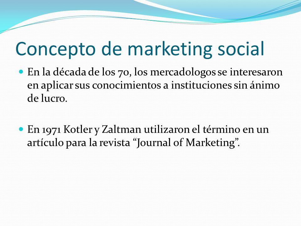 Concepto de marketing social Diseño, implantación y control de programas que buscan incrementar la aceptabilidad de una idea social o prácticas en grupos mediante la planeación del producto, precio, comunicación, distribución e investigación de mercados .