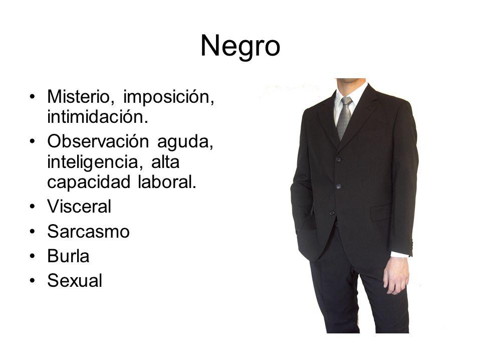 Negro Misterio, imposición, intimidación. Observación aguda, inteligencia, alta capacidad laboral. Visceral Sarcasmo Burla Sexual