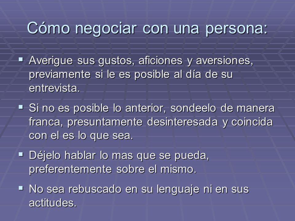 Cómo negociar con una persona: Averigue sus gustos, aficiones y aversiones, previamente si le es posible al día de su entrevista. Averigue sus gustos,