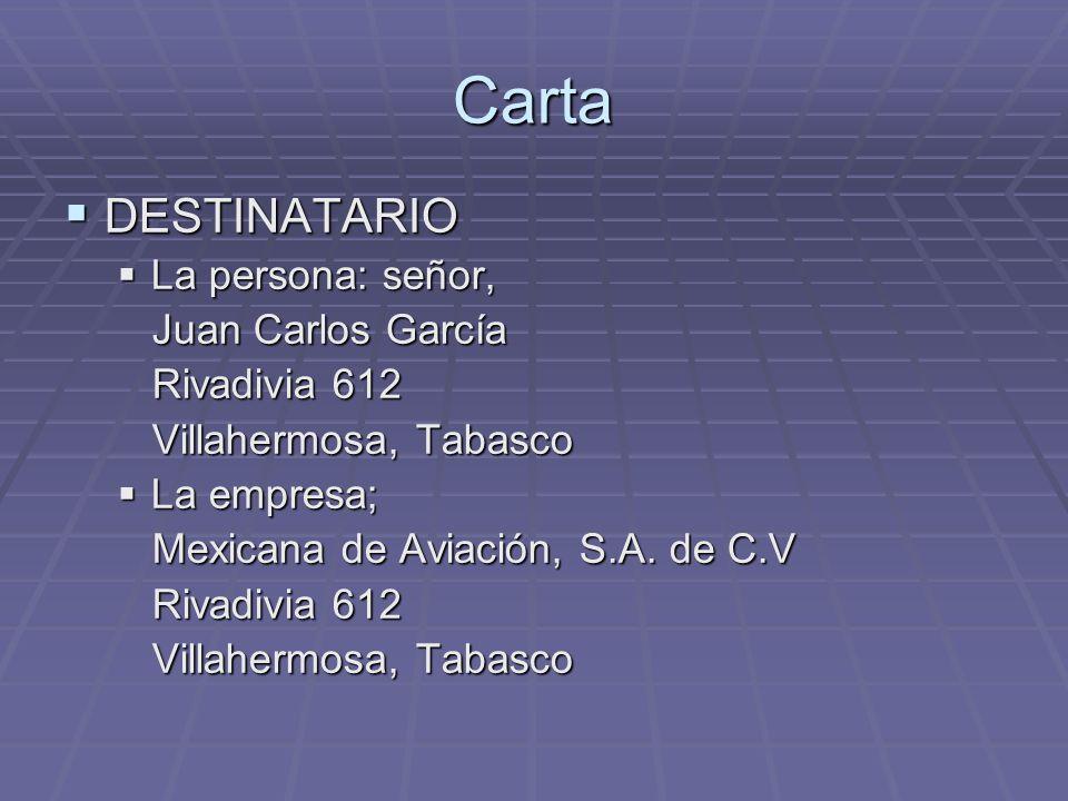 Carta DESTINATARIO DESTINATARIO La persona: señor, La persona: señor, Juan Carlos García Juan Carlos García Rivadivia 612 Rivadivia 612 Villahermosa,
