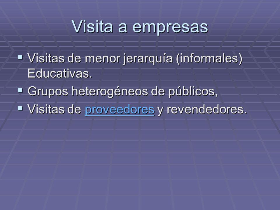 Visita a empresas Visitas de menor jerarquía (informales) Educativas. Visitas de menor jerarquía (informales) Educativas. Grupos heterogéneos de públi