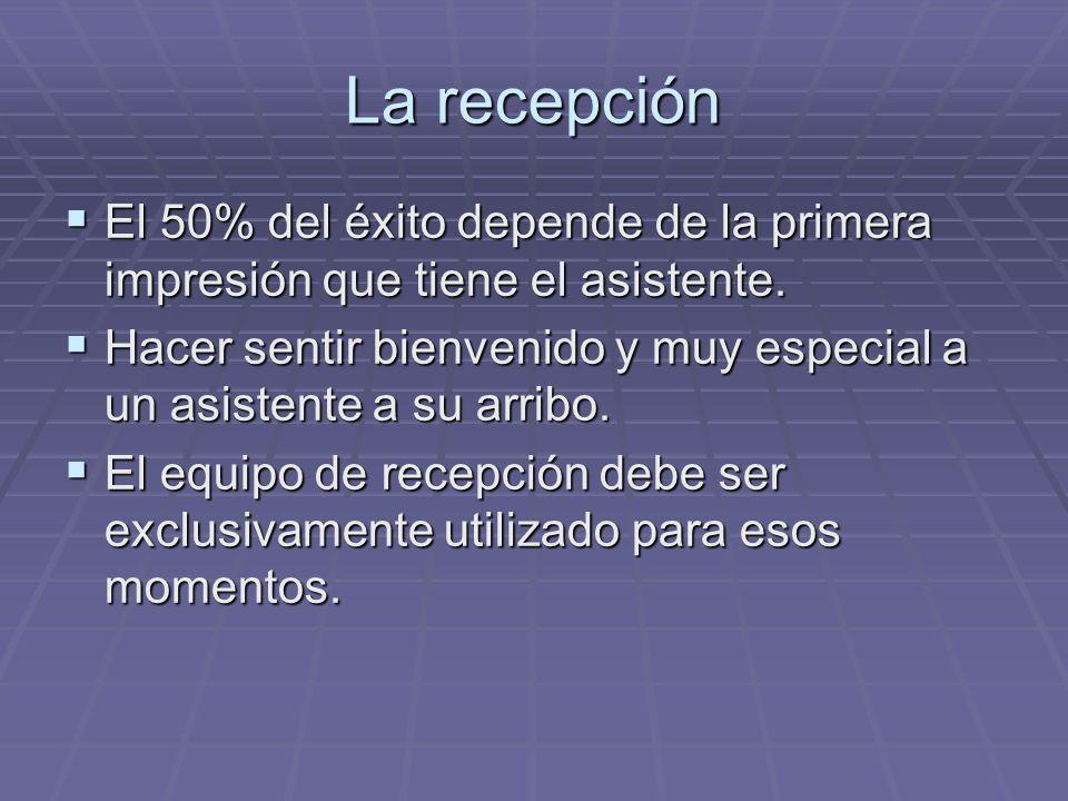 La recepción El 50% del éxito depende de la primera impresión que tiene el asistente. El 50% del éxito depende de la primera impresión que tiene el as
